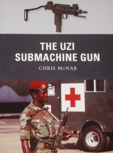 The Uzi Submachine Gun, by Chris McNab
